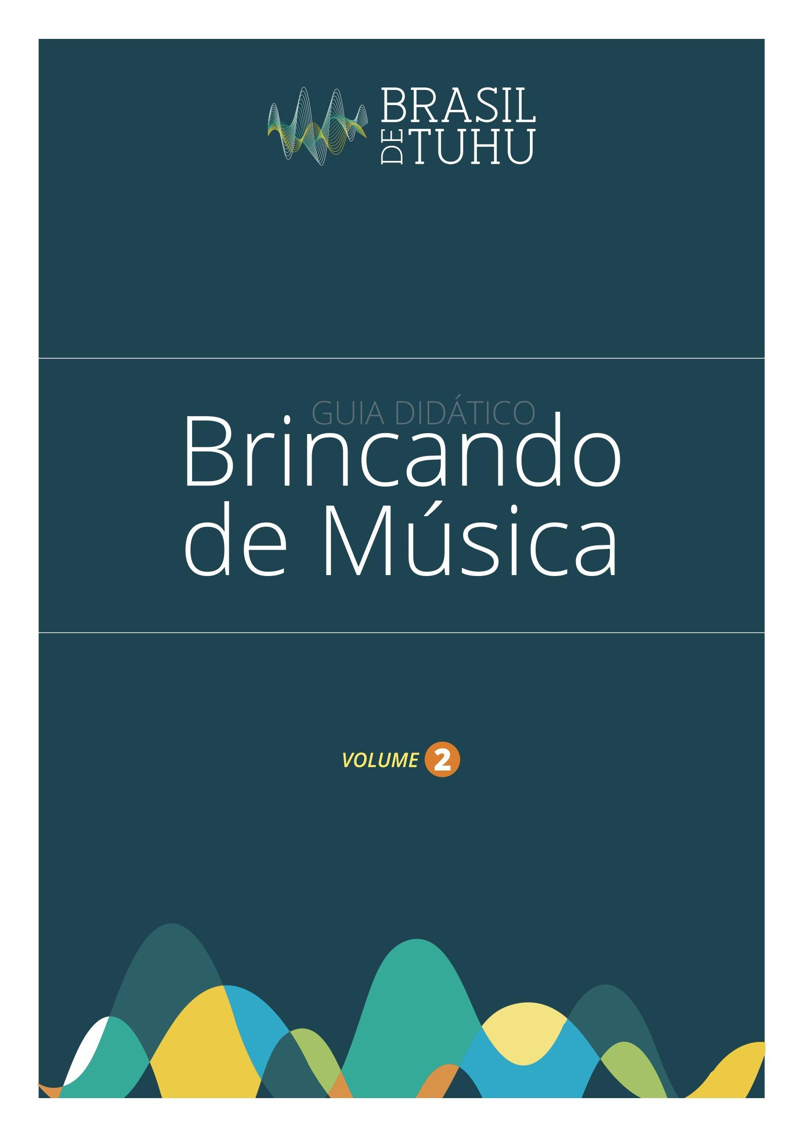capa de cor azul com logo Brasil de Tuhu aplicada centralizada no topo da página. No meio da página o título: Guia Didático – Brincando de Música Volume 02. No rodapé da página ondas sonoras em diferentes cores: amarela, azul, verde, laranja e branca.